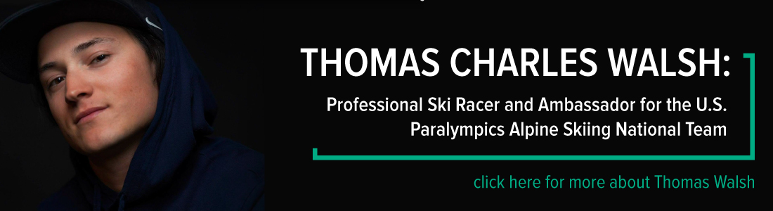 Thomas Walsh, Professional Ski Racer and Ambassador for the U.S. Paralympics Alpine Skiing National Team