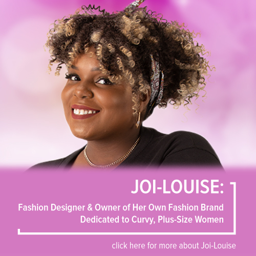 Joi-Louise, Fashion Designer & Owner of Her Own Fashion Brand Dedicated to Curvy, Plus-Size Women