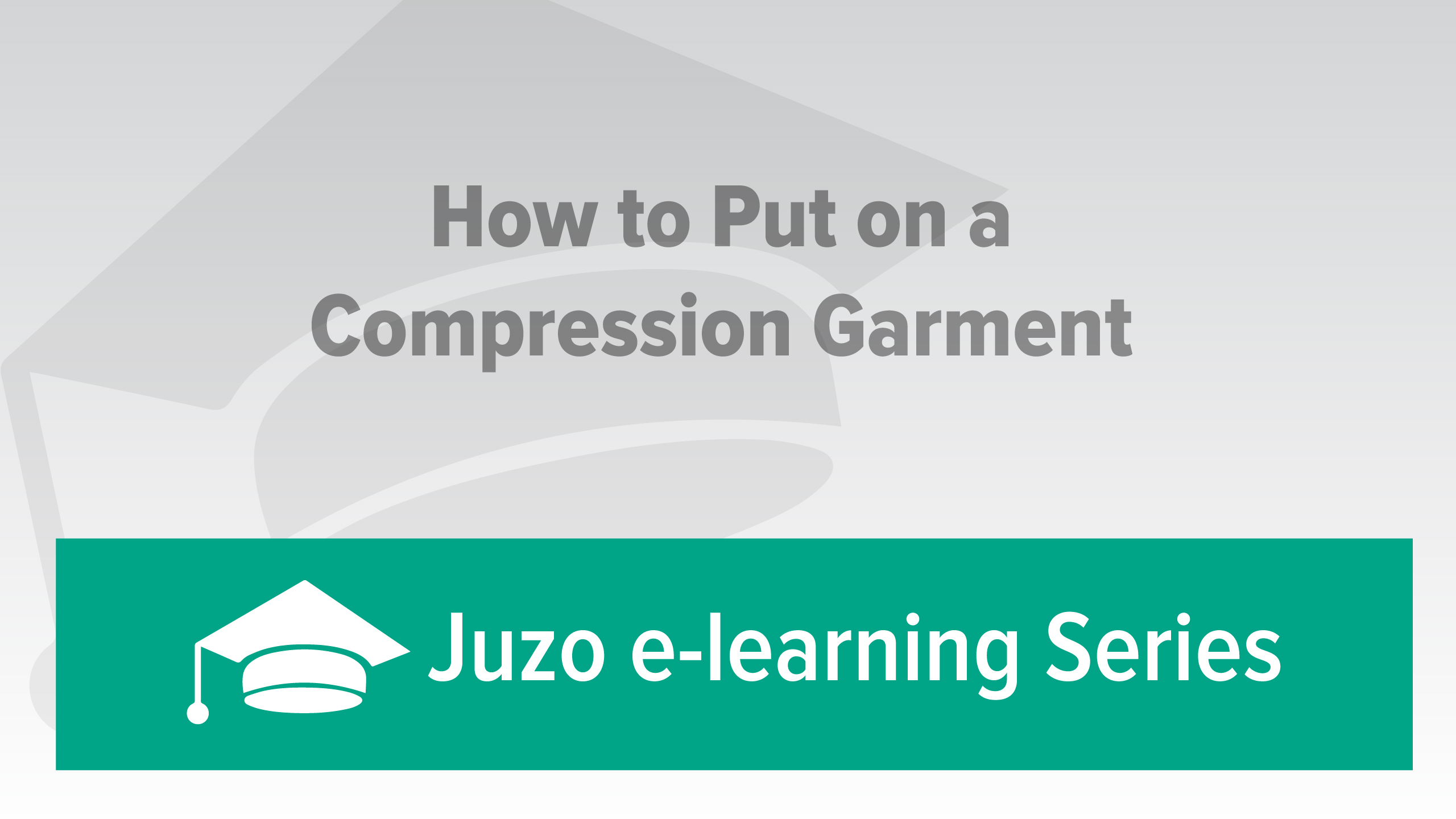 How to put on a Compression Garment